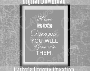 Have Big Dreams You Will Grow Into Them, Inspirational Quote, Printable quote, Printable wall art, Home Decor, Instant Digital Download, DIY