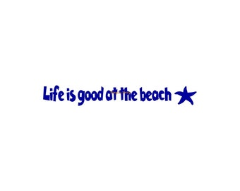 Life Is Good At The Beach - Wall Decal - Vinyl Wall Decals, Wall Decor, Beach Wall Decal, Vacation Decal, Beach House Decor