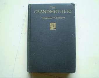 The Grandmothers, A Family Portrait - 1927 - by Glenway Wescott - Vintage Novel