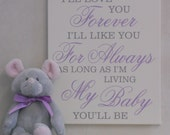 I'll love you forever, I'll like you for always, as long as I'm living my baby you'll be - Purple / Gray Baby Girl Nursery Room Decor, Sign