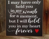 I may have only held you in my womb for a moment. wood home decor Sign Loss of baby, loved one, miscarriage, rainbow baby w/ vinyl lettering