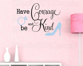 Have Courage and Be Kind Vinyl Wall Decal - Cinderella quote - Princess Saying - Baby Girl Wall Phrases - Toddler girl decoration 23 X 18