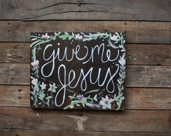 Give me Jesus / handpainted wooden sign