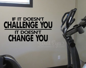 If it doesn't challenge you it doesn't change you Workout Room Wall Vinyl, Weight room Exercise room home gym wall art, HH2104
