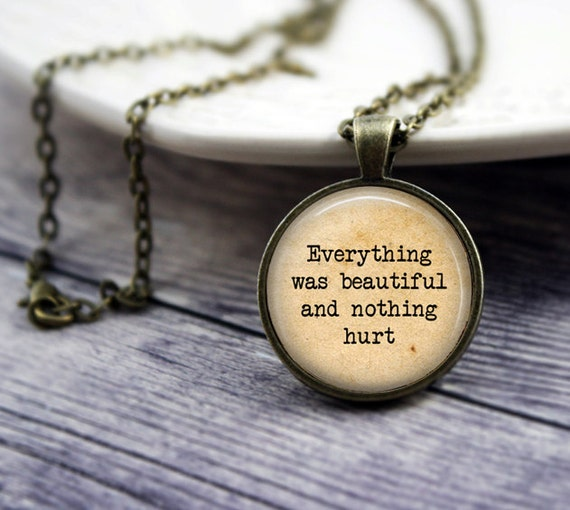 Everything Was Beautiful and Nothing Hurt Quote Necklace