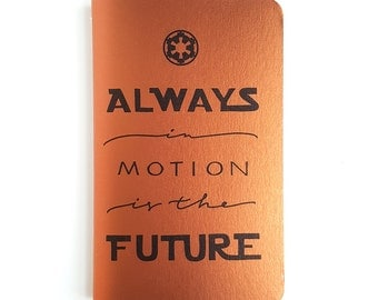 """Star Wars Journal — Always in Motion is the Future, Handlettered Minimalistic Notebook —5"""" x 8"""""""