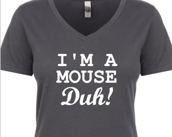 I'm a mouse duh! womens top - XS-XXL  v-neck tee