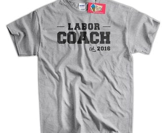 Labor Coach T-Shirt Mother's Day T-shirt Doula t-Shirt Birth Assistant Delivery Room Screen Printed tee Shirt Mens Ladies Womens Youth Kids