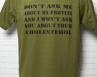 Vegetarian Vegan T-shirt organic cotton unisex men's - Don't Ask Me About My Protein and I Won't Ask You About Your Cholesterol