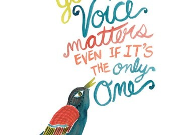 Bird - Your Voice Matters -- Watercolor Print with hand lettering