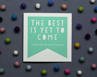 The Best Is Yet To Come // Friendship Card // Funny Card // Optimistic