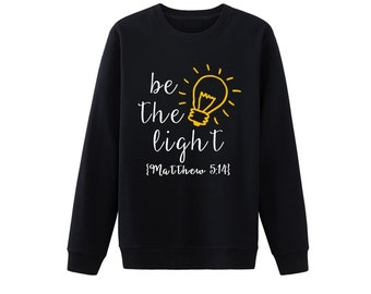 Be The Light Christian Shirt, Matthew 5:14 Shirt, Bible Verse Shirts, Christian Sweatshirts, Faith Shirts, Scripture Shirts, Christian Gifts