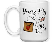 Coffee Mug, You're My Cup Of Tea Love Romantic Tea Lover Tea Gifts You Are Perfect For Me, Gift Idea, Large Coffee Cup 15 oz