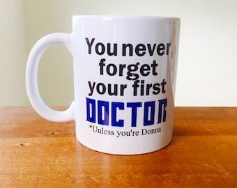 You never forget your first doctor unless you're Donna coffee mug fandom coffee mug