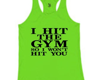 I Hit The Gym So I Won't Hit You, Women's Tank , Workout Tank, Lifting Tank, Ladies Tank, Running Tank,