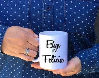 Bye Felicia Mug, Funny Coffee Mug, Friday Ice Cube Mug, Funny Mug, Funny Gift for Friend, Quote Mug, Friday Saying Mug