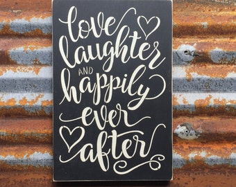love laughter and happily ever after -Handmade Wood Sign