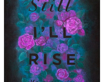 """Maya Angelou   Print Chalkboard Quote """"Still I'll rise."""" Poet, Author, Roses, Flowers, Wall Art, Floral, Poster, Reading Room, (S, L, XL)"""
