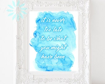 "George Eliot ""It Is Never Too Late To Be What You Might Have Been"" Watercolor Print Art"