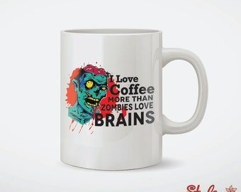 I Love Coffee More Than Zombies Love Brains Coffee Mug