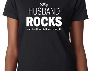 "Funny Wife T-Shirt ""My Husband Rocks and he didn't tell me to say it"", Spouse, Best Husband, Humor Tee, Novelty Shirt"