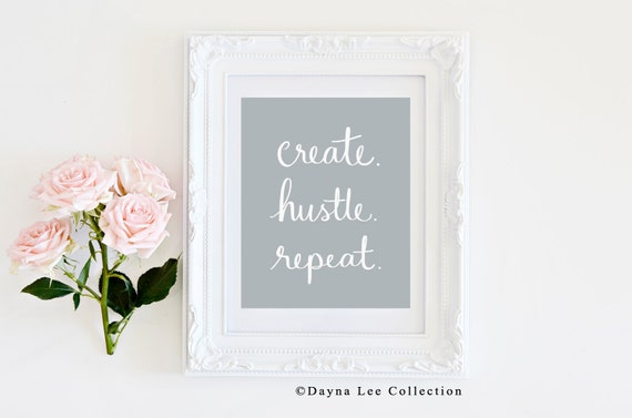 THE ORIGINAL Create. Hustle. Repeat. - Digital Hand Lettered Quote Art Print