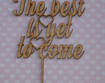 The best is yet to come, rustic wooden cake topper  wedding, engagement, anniversary