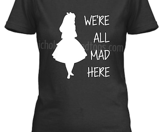 We're All Mad Here T-shirt or Tank Top, Alice In Wonderland, Cheshire the cat, mad hatter,Disney, Disney Vacation, Shirts, Tees