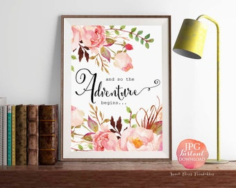 And so the adventure begins, Inspirational Quote Wall Decor, Floral Office Bedroom Wall Art, Baby Girl Printable, Bridal Shower Gift Q030