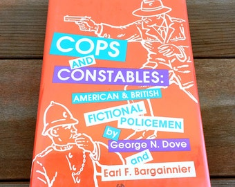 Cops and Constables: American and British Fictional Policemen by George N. Dove and Earl F. Bargainnier Handcover 1986