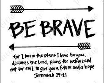Be Brave; Jeremiah 29:11 ; Hand Lettering; Calligraphy; Digital Bible Verse Print