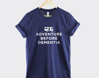 Adventure Before Dementia T-Shirt - Funny OAP Retirement Caravan Motor Home Motorhome Shirt