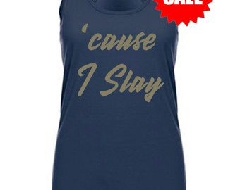 SALE - Slay Tank - workout tank - Cause I Slay - formation shirt tank - crossfit racerback tank - tank top for women - running tank