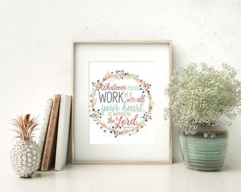 Colossians 3:23 Col 3 23 - Whatever you do - Work For the Lord - Chrisitan Inspirational Wall Decor Digital Download DIY 8x10 Printable