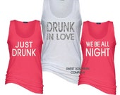 9 Just Drunk, We Be All Night - Bride and Bridesmaids Tank Tops - Great for Bachelorette Parties