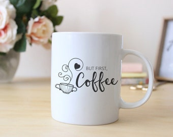 Coffee Mug | Unique Coffee Mug | Gift for Her | Coffee Cup | One of a Kind Mug | Coffee Lover Gift | But First Coffee