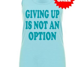 SALE - workout tank - Giving Up is Not an Option - gym racerback tank - workout shirt - tank top for women - running tank - gym tank shirt