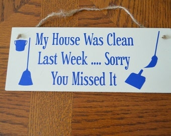 "Handcrafted Wooden Sign ""My House Was Clean Last Week .... Sorry You Missed It'"