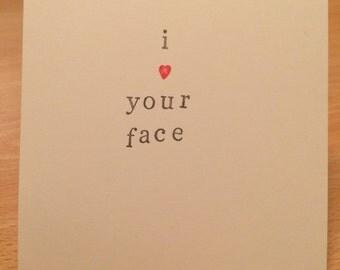 I love your face. Handmade card (blank inside)