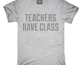 Teachers Have Class T-Shirt, Hoodie, Tank Top, Gifts