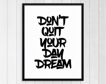 Printable Art, Don't Quit Your Day Dream, Wall Art, Inspirational Quote, Motivational Quote, Art Decor, Typography Art Print, Black & White