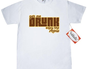 Get Me Drunk, Enjoy The Show T-Shirt by Inktastic