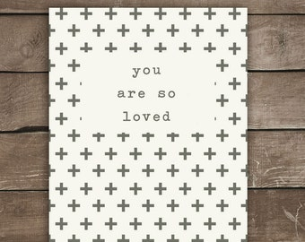 You Are So Loved, Nursery Print, Black and White, Wall Print