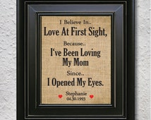 """mothers day from daughter -""""I Believe in Love at first Sight"""" - Gift for mom, Birthday Gift for Mom, Mother's Day Gift -  burlap print -8J"""