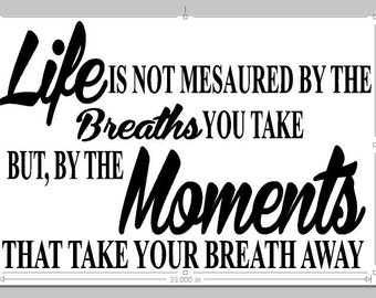 Life is not measure by the breaths you take...