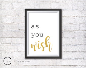 Movie Quote Print, As You Wish, Princess Bride Quote Sign, Quote Art Poster, White Gold Foil, Digital Download, Printable