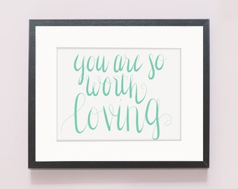 You Are So Worth Loving Print (Hand Lettered)