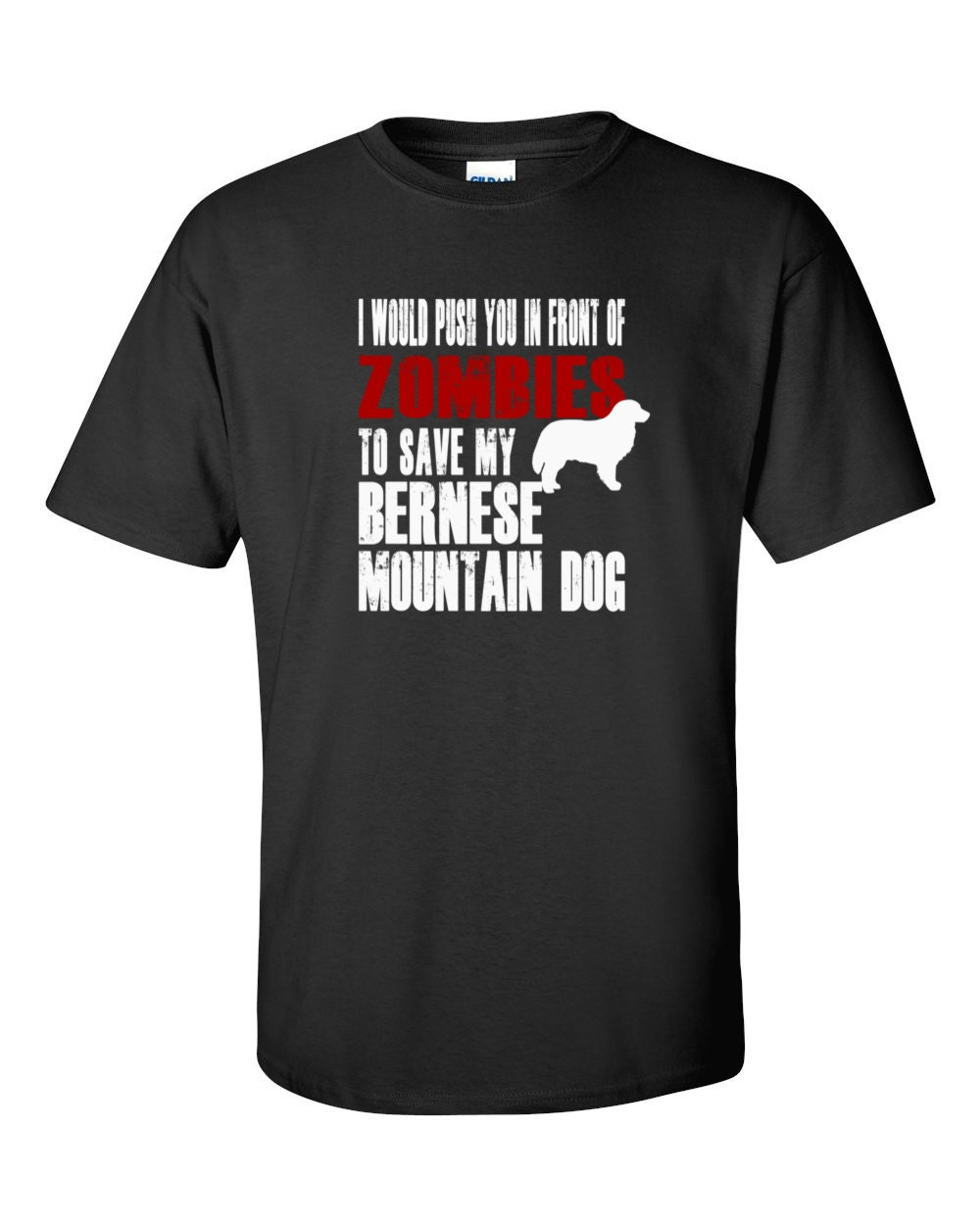 Bernese Mountain Dog T-shirt - I Would Push You In Front Of Zombies To Save My Bernese Mountain Dog - My Dog Bernese Mountain Dog T-shirt