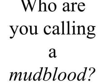 Who Are You Calling a Mudblood?