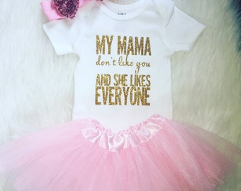 My mama don't like you and she liked every one baby girl outfit